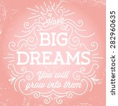 'have big dreams. you will grow ... | Shutterstock .eps vector #282960635