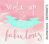 'wake up and be fabulous' hand... | Shutterstock .eps vector #282960671