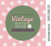 vintage white roses background... | Shutterstock .eps vector #285138125