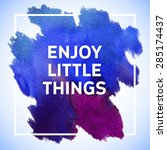 enjoy little things motivation... | Shutterstock .eps vector #285174437