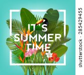 It's Summer Time Typographical Background With Tropical Plants And Flowers | Shutterstock vector #285429455