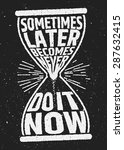 sometimes later becomes never... | Shutterstock .eps vector #287632415