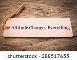 Small photo of Attitude Changes Everything Concept