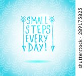 small steps every day lettering ... | Shutterstock .eps vector #289175825