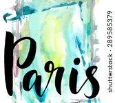 paris  ink hand lettering.... | Shutterstock .eps vector #289585379
