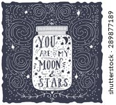 You Are My Moon And Stars....