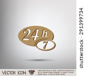 24 7 icon. open 24 hours a day... | Shutterstock .eps vector #291399734