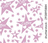 seamless coffee pattern  stars... | Shutterstock .eps vector #293895884