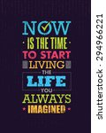 now is the time to start living ...   Shutterstock .eps vector #294966221