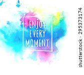 Watercolor splash banner with Enjoy life style message. Artistic background for Summer Design. Abstract vector, hand drawing typography and illustration