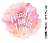 made with love. watercolor... | Shutterstock .eps vector #295952987