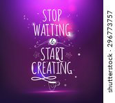 stop waiting and start creating ... | Shutterstock .eps vector #296773757