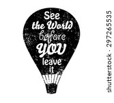 see the world before you leave... | Shutterstock .eps vector #297265535