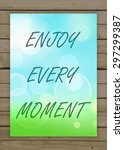 enjoy every moment on the... | Shutterstock . vector #297299387