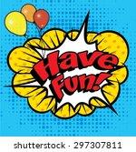 "pop art comics icon ""have fun "".... | Shutterstock .eps vector #297307811"