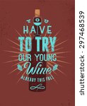 you have to try our young wine. ... | Shutterstock .eps vector #297468539