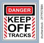 Danger Keep Off Tracks Sign...