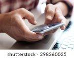close up of a man using smart... | Shutterstock . vector #298360025