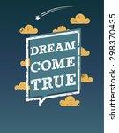 "motivation poster   ""dream come ... | Shutterstock .eps vector #298370435"