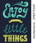 enjoy the little things. hand... | Shutterstock .eps vector #298575269