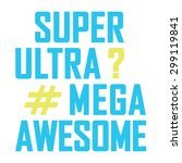awesome super mega ultra... | Shutterstock .eps vector #299119841