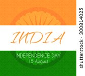 card for indian independence... | Shutterstock .eps vector #300814025