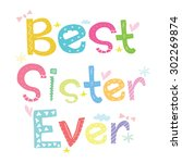 best sister ever   greeting... | Shutterstock .eps vector #302269874