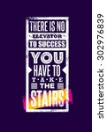 There Is No Elevator To Succes...