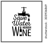 save water  drink wine   quote... | Shutterstock .eps vector #303936869