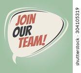join our team retro speech... | Shutterstock .eps vector #304105319