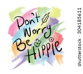 do not worry be hippie   hippy... | Shutterstock .eps vector #304185611
