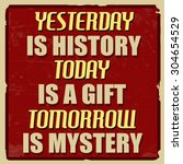 yesterday is history today is a ... | Shutterstock .eps vector #304654529