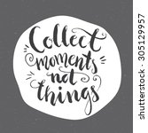 collect moments not things  ... | Shutterstock .eps vector #305129957