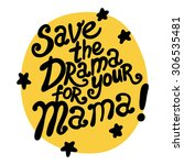 save the drama for your mama ...   Shutterstock .eps vector #306535481