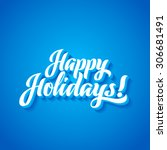 happy holidays hand lettering.... | Shutterstock . vector #306681491
