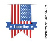 flag of america to labor day... | Shutterstock .eps vector #306737675