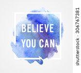 "motivation poster ""believe you... | Shutterstock .eps vector #306767381"