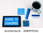 Small photo of Business Term / Business Phrase on Tablet PC - Blue Colors, Coffee, Pens, Paper Clips and note pads on White - White Word(s) on blue - Agree To Disagree