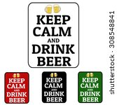 keep calm and drink beer label... | Shutterstock .eps vector #308548841