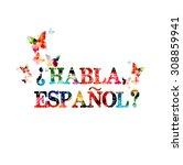 do you speak spanish colorful... | Shutterstock .eps vector #308859941