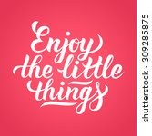 enjoy the little things hand... | Shutterstock .eps vector #309285875