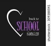 school  back to school  back to ... | Shutterstock .eps vector #309388541