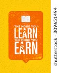the more you learn the more you ... | Shutterstock .eps vector #309651494