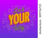 do it your way | Shutterstock .eps vector #309726725