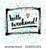 hello weekend   creative... | Shutterstock .eps vector #310051331