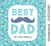 typographic father's day card... | Shutterstock .eps vector #310210565