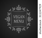vegan menu. restaurant label.... | Shutterstock .eps vector #311247929