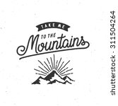 take me to the mountains... | Shutterstock .eps vector #311504264