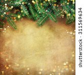 christmas fir tree border over... | Shutterstock . vector #311569634