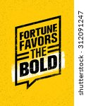 fortune favors the bold.... | Shutterstock .eps vector #312091247